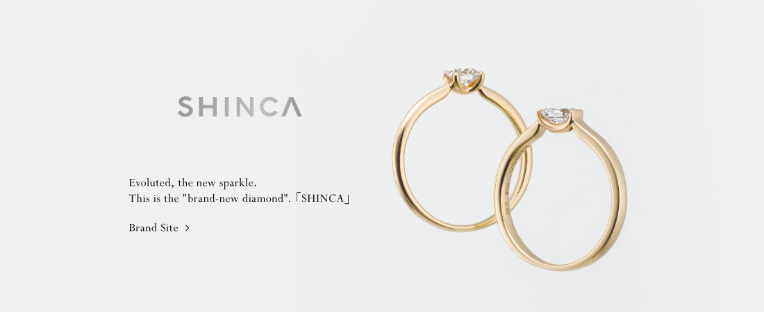 Evoluted, the new sparkle. This is the brand-new diamond.「SHINCA」